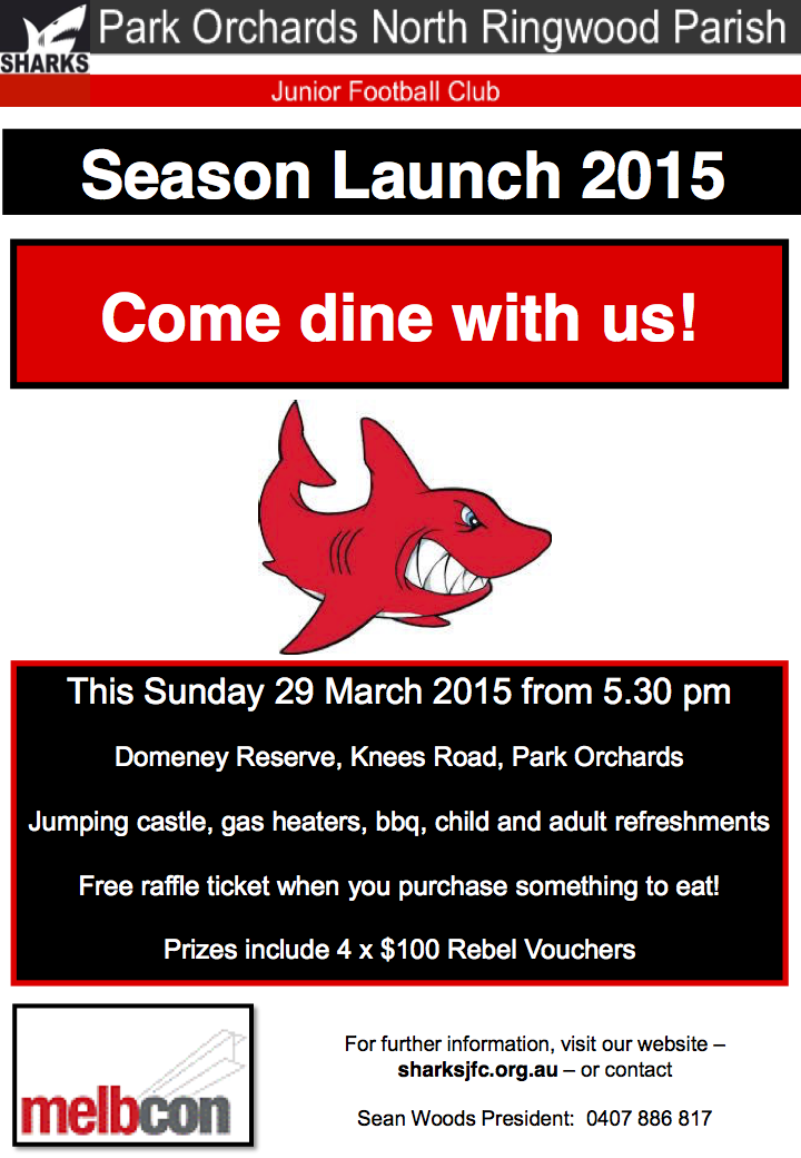 Sharks Season Launch 2015. Come dine with us! This Sunday 29 March 2015 from 5.30 pm Domeney Reserve, Knees Road, Park Orchards. Jumping castle, gas heaters, bbq, child and adult refreshments. Free raffle ticket when you purchase something to eat! Prizes include 4 x $100 Rebel Vouchers